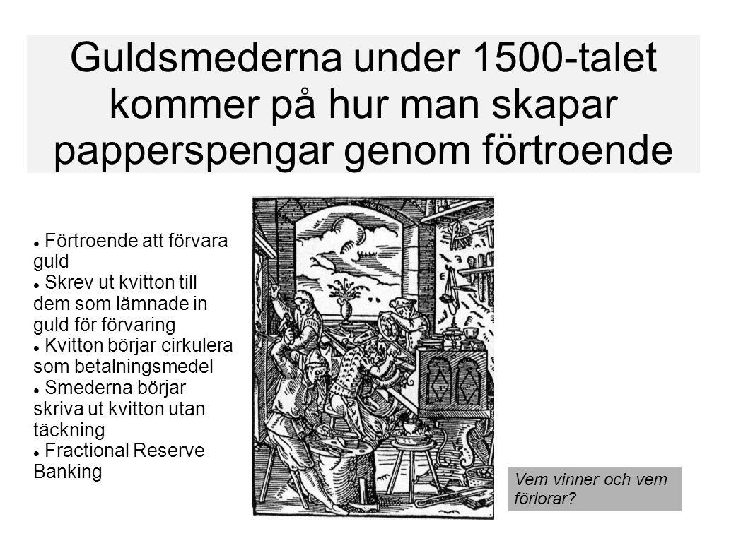 Guldsmederna under 1500-talet kommer på hur man skapar papperspengar genom förtroende Vem vinner och vem förlorar?  Förtroende att förvara guld  Skr