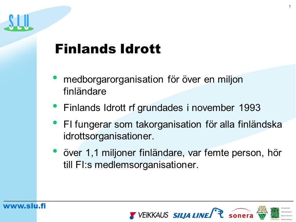 www.slu.fi 1 • medborgarorganisation för över en miljon finländare • Finlands Idrott rf grundades i november 1993 • FI fungerar som takorganisation för alla finländska idrottsorganisationer.