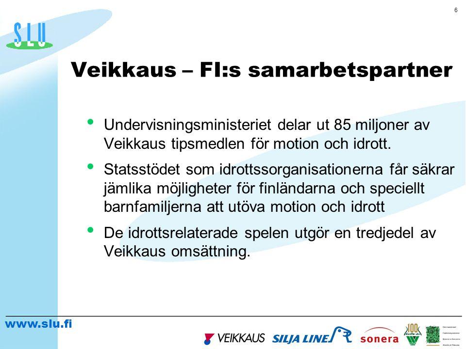 www.slu.fi 6 Veikkaus – FI:s samarbetspartner • Undervisningsministeriet delar ut 85 miljoner av Veikkaus tipsmedlen för motion och idrott.