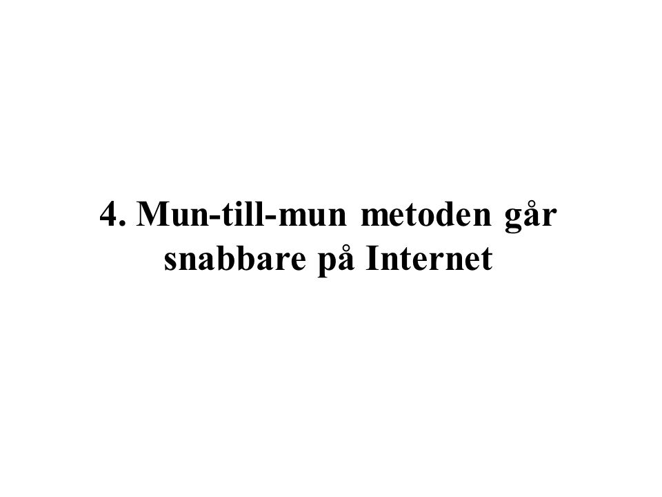4. Mun-till-mun metoden går snabbare på Internet