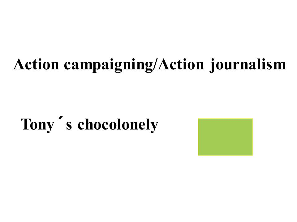 Action campaigning/Action journalism Tony´s chocolonely