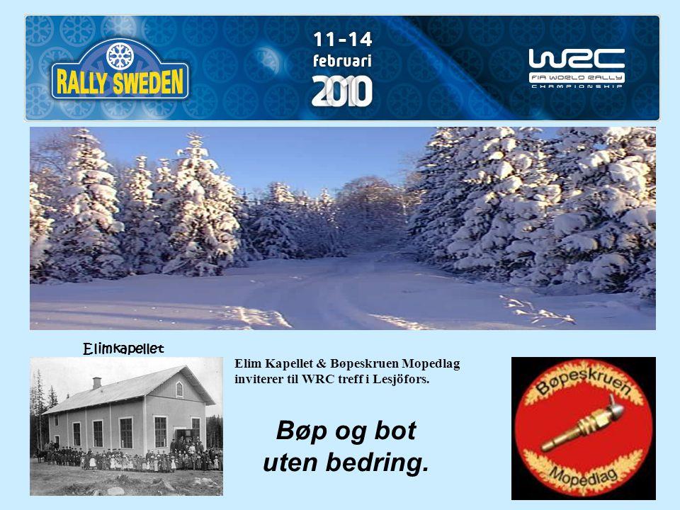 Elim Kapellet & Bøpeskruen Mopedlag inviterer til WRC treff i Lesjöfors. Elimkapellet Bøp og bot uten bedring.