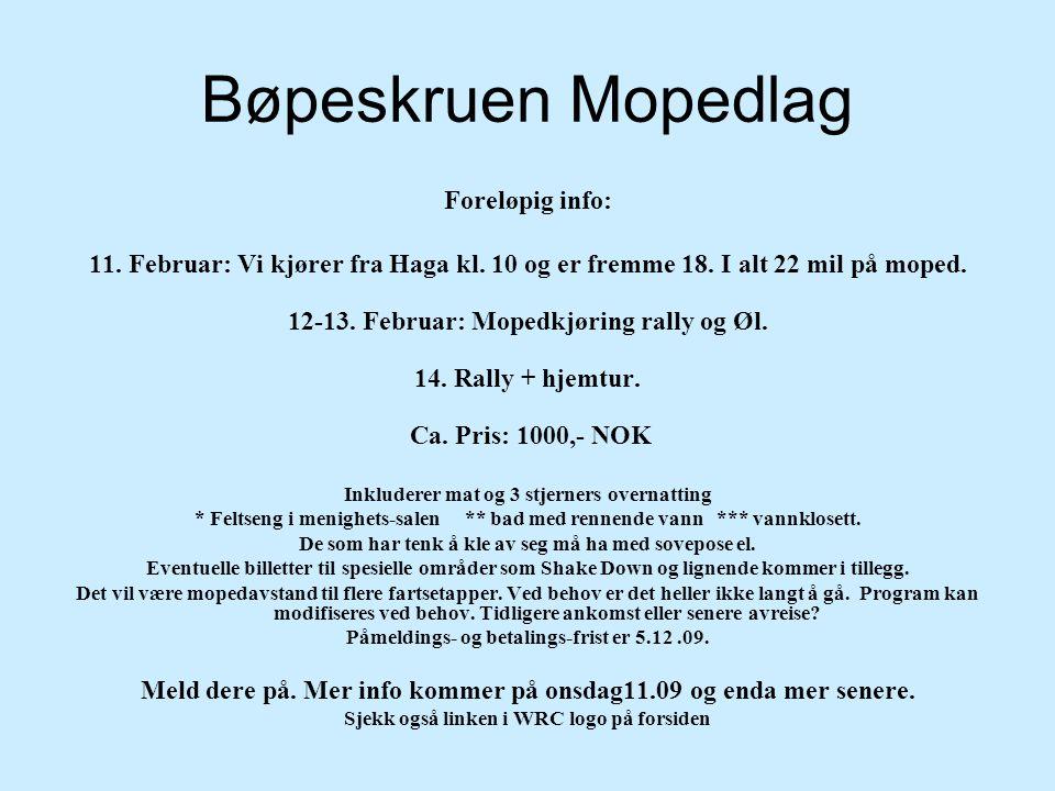 Bøpeskruen Mopedlag Foreløpig info: 11. Februar: Vi kjører fra Haga kl. 10 og er fremme 18. I alt 22 mil på moped. 12-13. Februar: Mopedkjøring rally