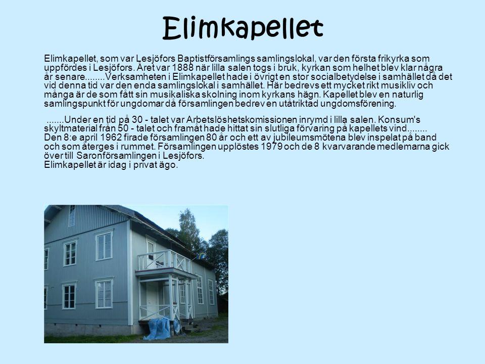 Elimkapellet Elimkapellet, som var Lesjöfors Baptistförsamlings samlingslokal, var den första frikyrka som uppfördes i Lesjöfors. Året var 1888 när li