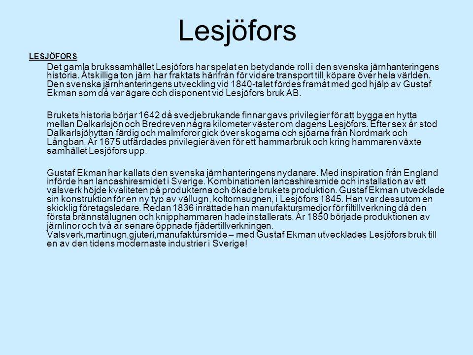Lesjöfors LESJÖFORS Det gamla brukssamhället Lesjöfors har spelat en betydande roll i den svenska järnhanteringens historia. Åtskilliga ton järn har f