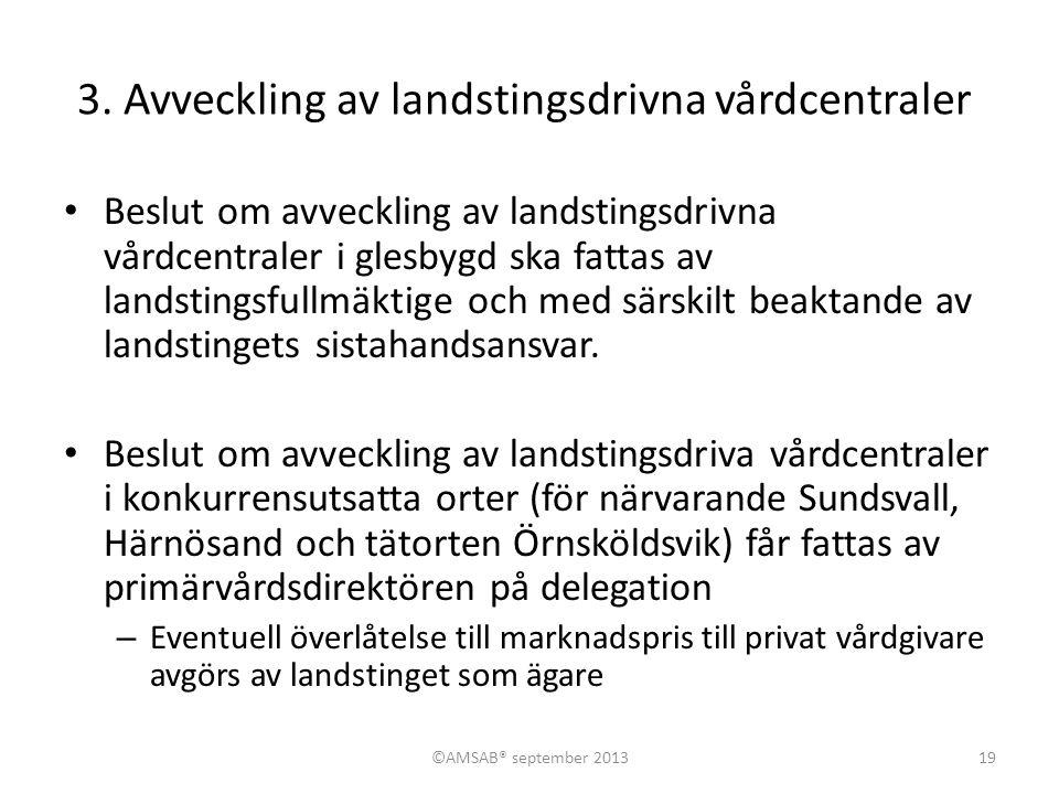 3. Avveckling av landstingsdrivna vårdcentraler • Beslut om avveckling av landstingsdrivna vårdcentraler i glesbygd ska fattas av landstingsfullmäktig