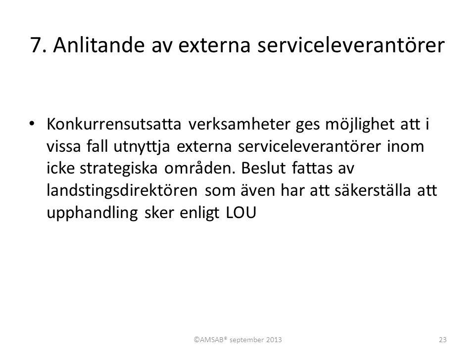 7. Anlitande av externa serviceleverantörer • Konkurrensutsatta verksamheter ges möjlighet att i vissa fall utnyttja externa serviceleverantörer inom
