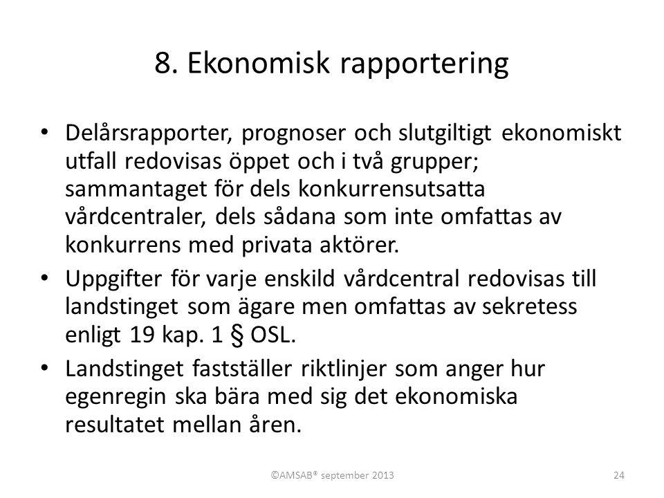 8. Ekonomisk rapportering • Delårsrapporter, prognoser och slutgiltigt ekonomiskt utfall redovisas öppet och i två grupper; sammantaget för dels konku