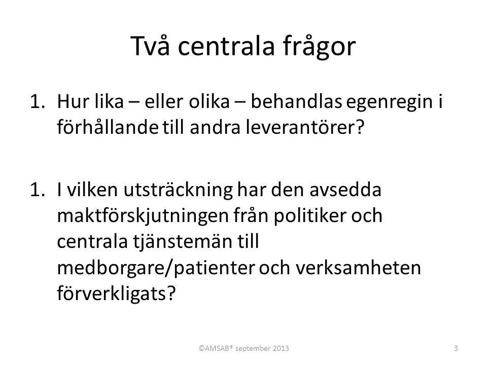 Reflektioner baserat på min rapport Vårdval Västernorrland – missgynnas den egna regin? (juni 2012) 14©AMSAB® september 2013