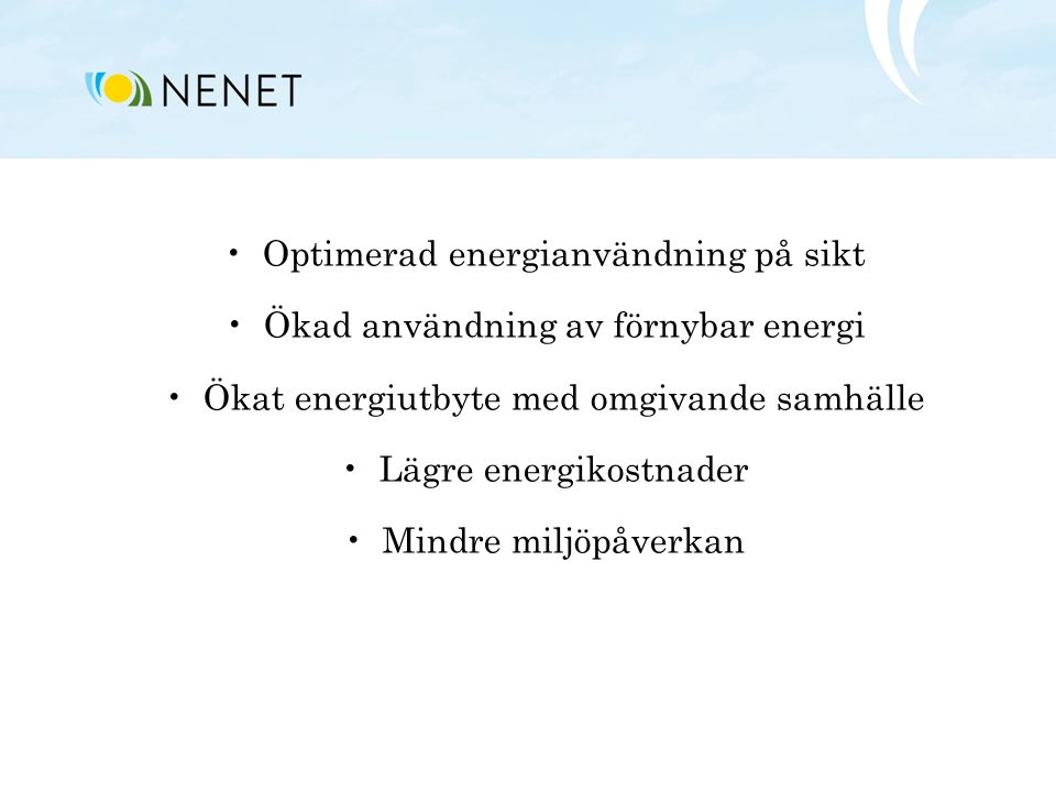 •Optimerad energianvändning på sikt •Ökad användning av förnybar energi •Ökat energiutbyte med omgivande samhälle •Lägre energikostnader •Mindre miljö