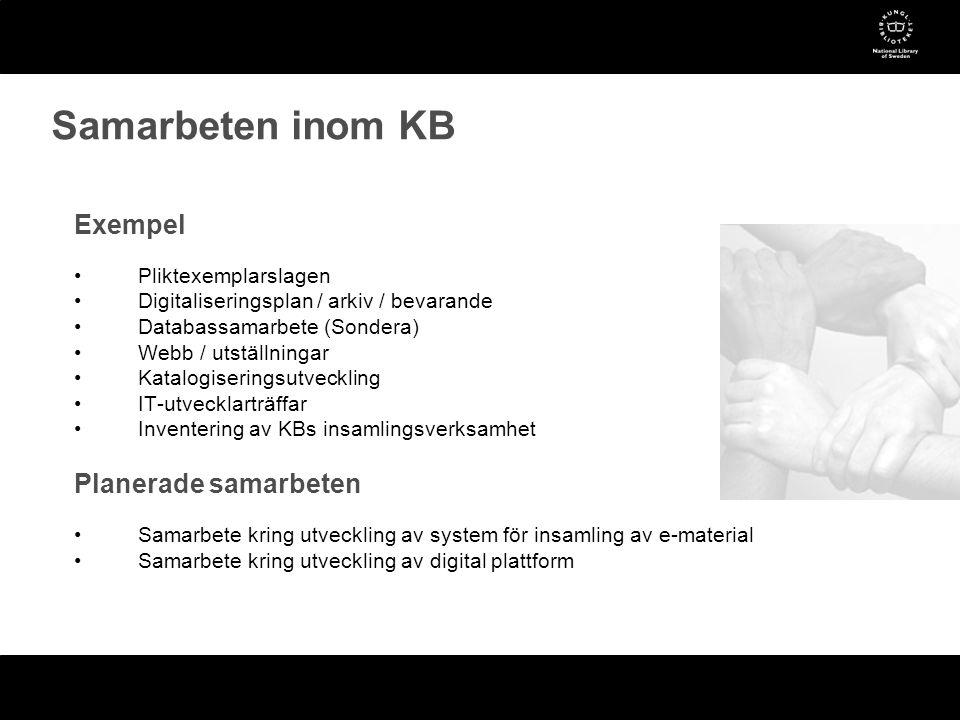 Exempel •Pliktexemplarslagen •Digitaliseringsplan / arkiv / bevarande •Databassamarbete (Sondera) •Webb / utställningar •Katalogiseringsutveckling •IT-utvecklarträffar •Inventering av KBs insamlingsverksamhet Planerade samarbeten •Samarbete kring utveckling av system för insamling av e-material •Samarbete kring utveckling av digital plattform Samarbeten inom KB