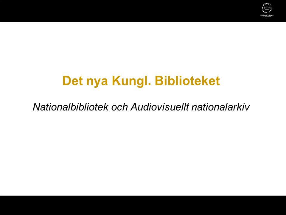 Det nya Kungl. Biblioteket Nationalbibliotek och Audiovisuellt nationalarkiv