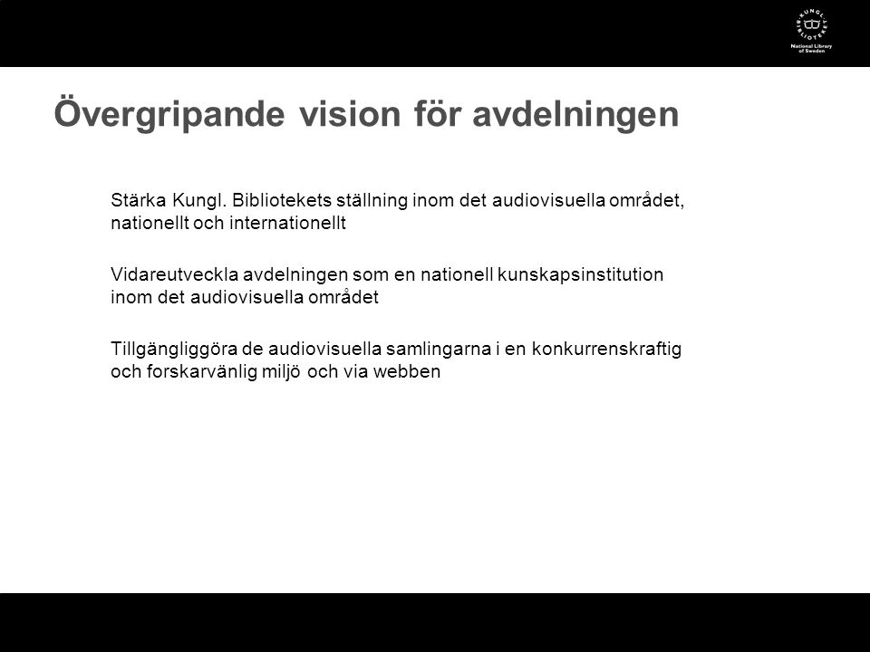 Mål -Automatiserade system för insamling av digitalt material – allt material i digitalt arkiv Nuläge -Digitala pliktleveranser av radio och tv -Direktdigitalisering cd-skivor -Aktiv insamling av tv och mp3 från internet -Digital filmhantering: filmbas till digitala filer Prioriterad utveckling •System för digital insamling av e-material till Svensk mediedatabas (SMDB) •Utveckling av FTP-tjänst •Inrättande av förvärvsfunktion Insamling