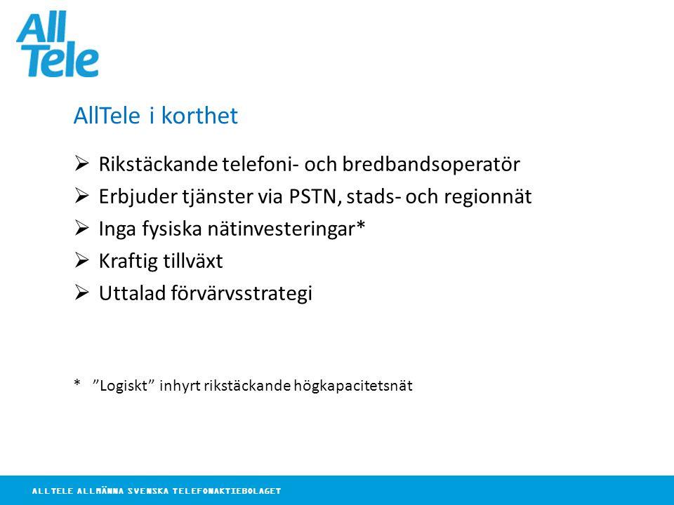 ALLTELE ALLMÄNNA SVENSKA TELEFONAKTIEBOLAGET AllTele i korthet  Rikstäckande telefoni- och bredbandsoperatör  Erbjuder tjänster via PSTN, stads- och