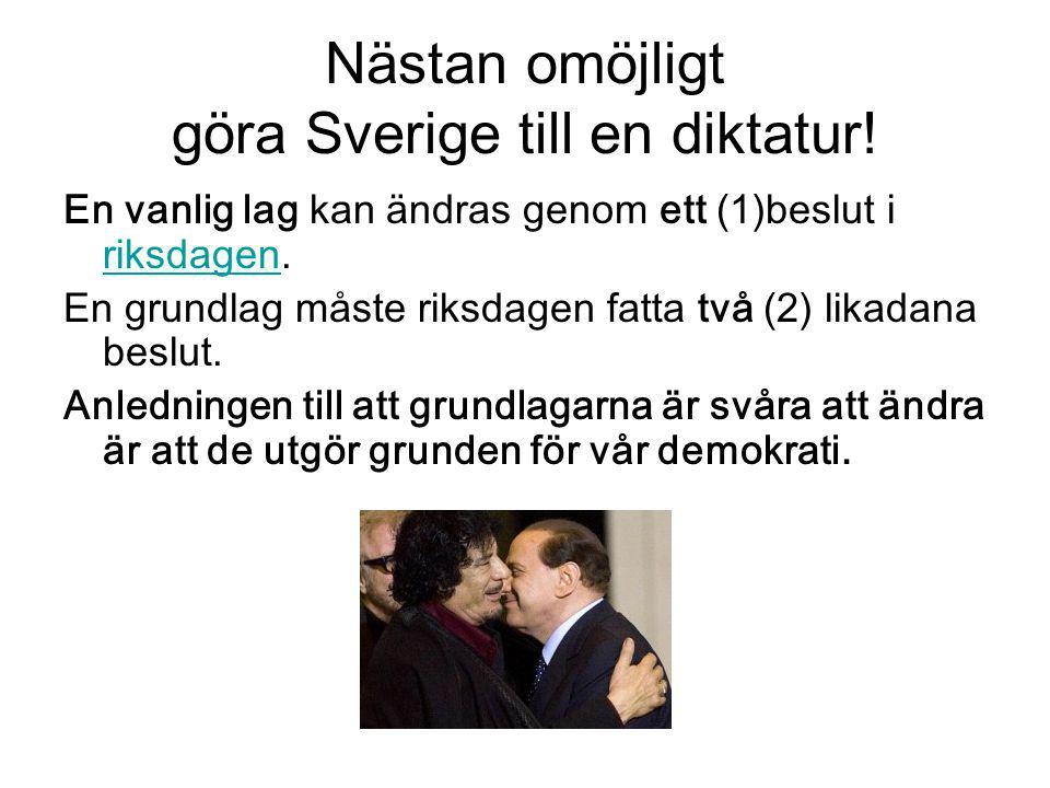 Nästan omöjligt göra Sverige till en diktatur! En vanlig lag kan ändras genom ett (1)beslut i riksdagen. riksdagen En grundlag måste riksdagen fatta t