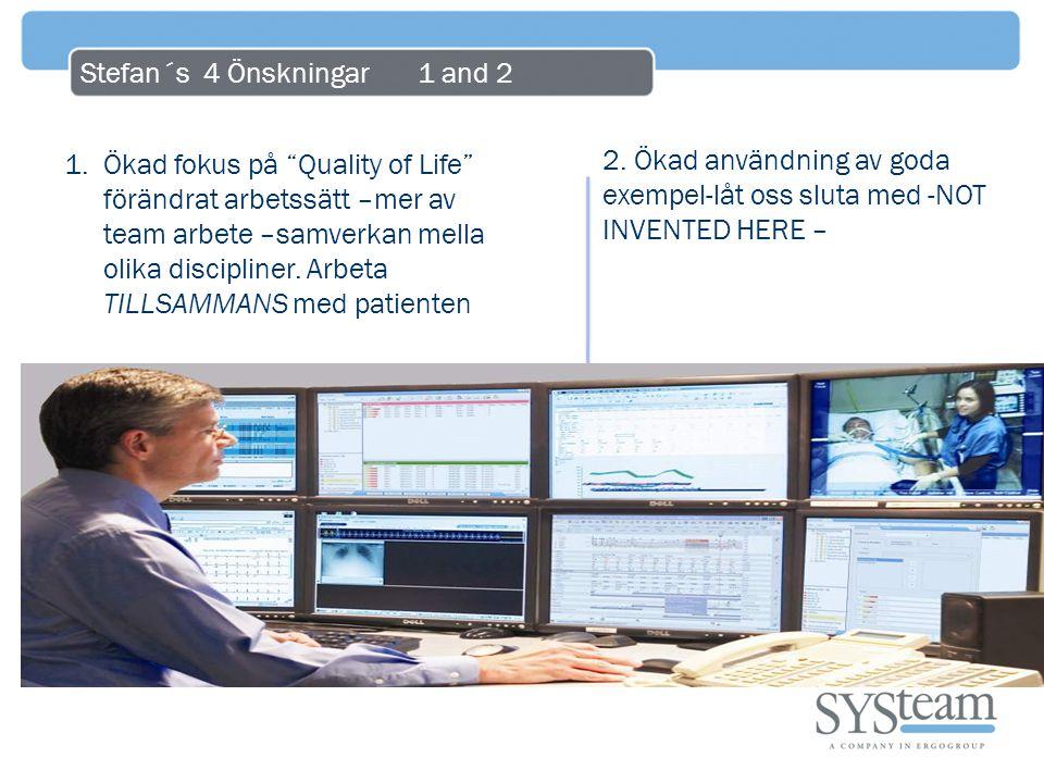"""Stefan´s 4 Önskningar 1 and 2 1.Ökad fokus på """"Quality of Life"""" förändrat arbetssätt –mer av team arbete –samverkan mella olika discipliner. Arbeta TI"""