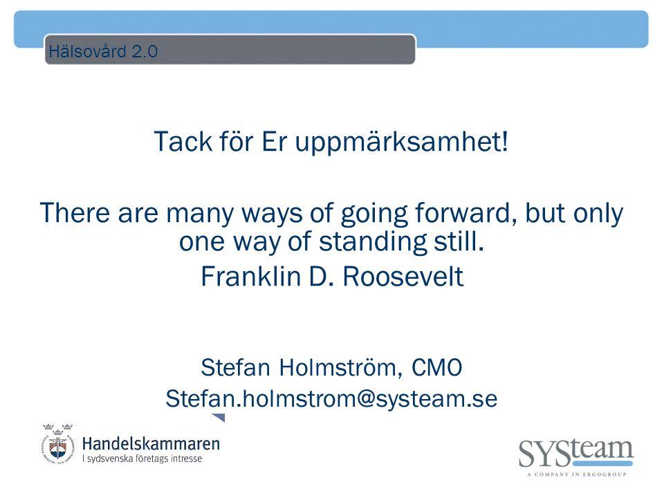 Hälsovård 2.0 Tack för Er uppmärksamhet! There are many ways of going forward, but only one way of standing still. Franklin D. Roosevelt Stefan Holmst
