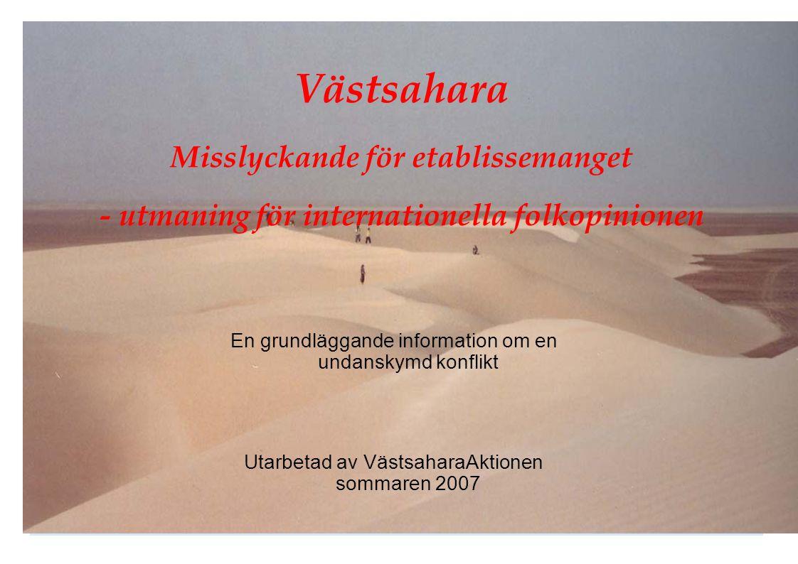 Västsahara Misslyckande för etablissemanget - utmaning för internationella folkopinionen En grundläggande information om en undanskymd konflikt Utarbe