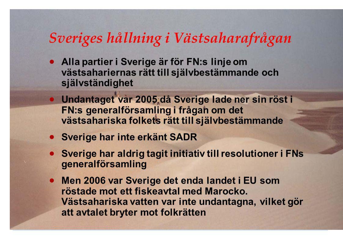 Sveriges hållning i Västsaharafrågan  Alla partier i Sverige är för FN:s linje om västsahariernas rätt till självbestämmande och självständighet  Un