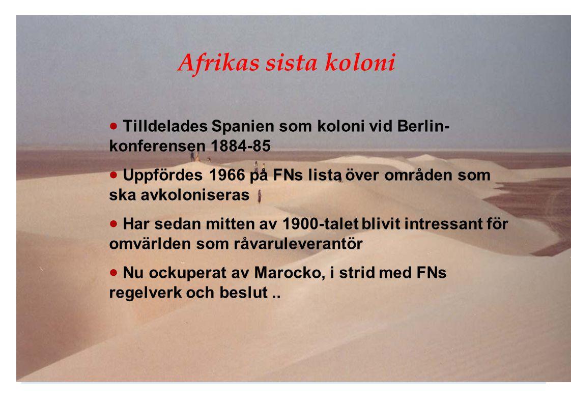 Afrikas sista koloni  Tilldelades Spanien som koloni vid Berlin- konferensen 1884-85  Uppfördes 1966 på FNs lista över områden som ska avkoloniseras