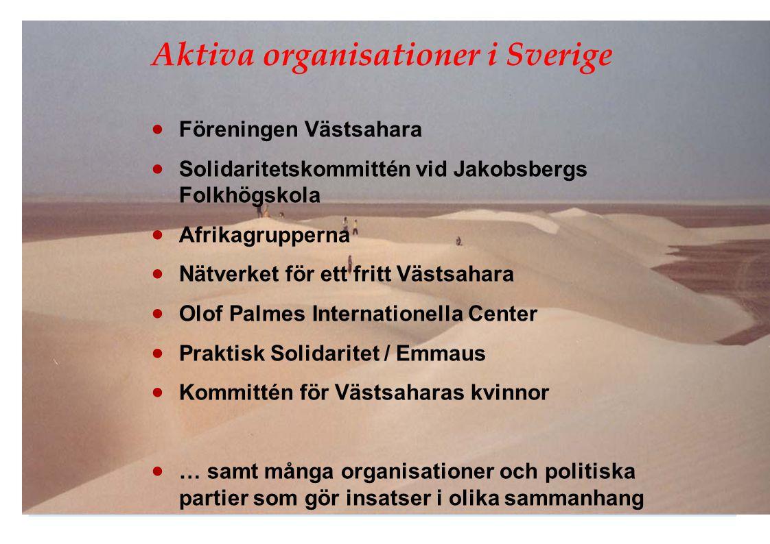 Aktiva organisationer i Sverige  Föreningen Västsahara  Solidaritetskommittén vid Jakobsbergs Folkhögskola  Afrikagrupperna  Nätverket för ett fri