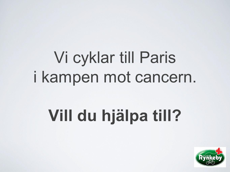 Vi cyklar till Paris i kampen mot cancern. Vill du hjälpa till?