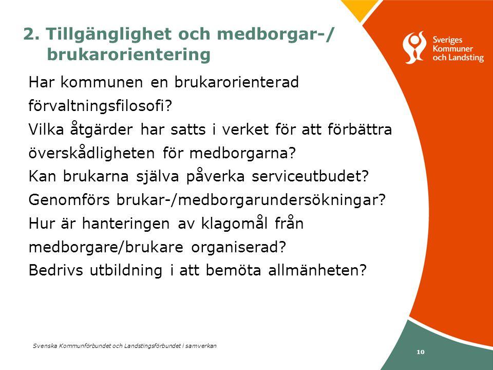 Svenska Kommunförbundet och Landstingsförbundet i samverkan 10 2. Tillgänglighet och medborgar-/ brukarorientering Har kommunen en brukarorienterad fö