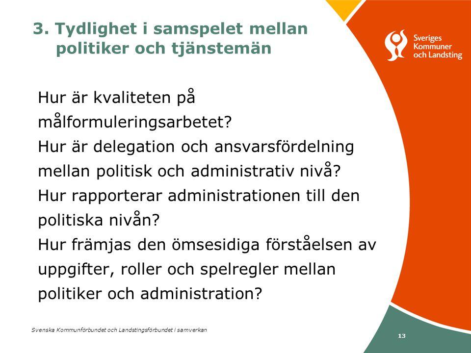 Svenska Kommunförbundet och Landstingsförbundet i samverkan 13 3. Tydlighet i samspelet mellan politiker och tjänstemän Hur är kvaliteten på målformul