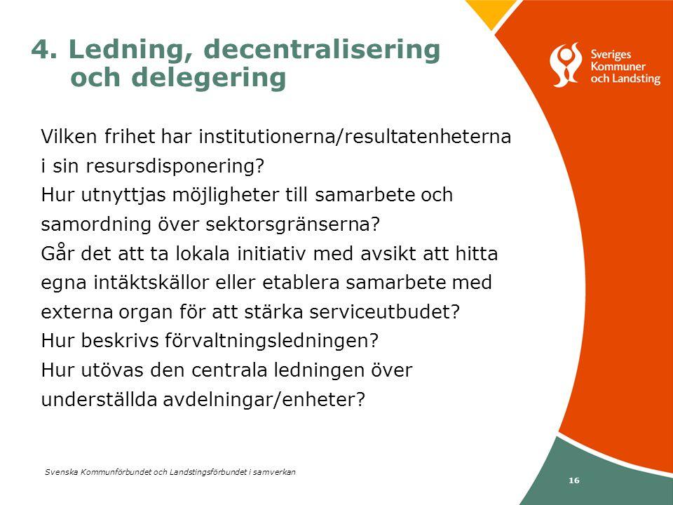 Svenska Kommunförbundet och Landstingsförbundet i samverkan 16 4. Ledning, decentralisering och delegering Vilken frihet har institutionerna/resultate