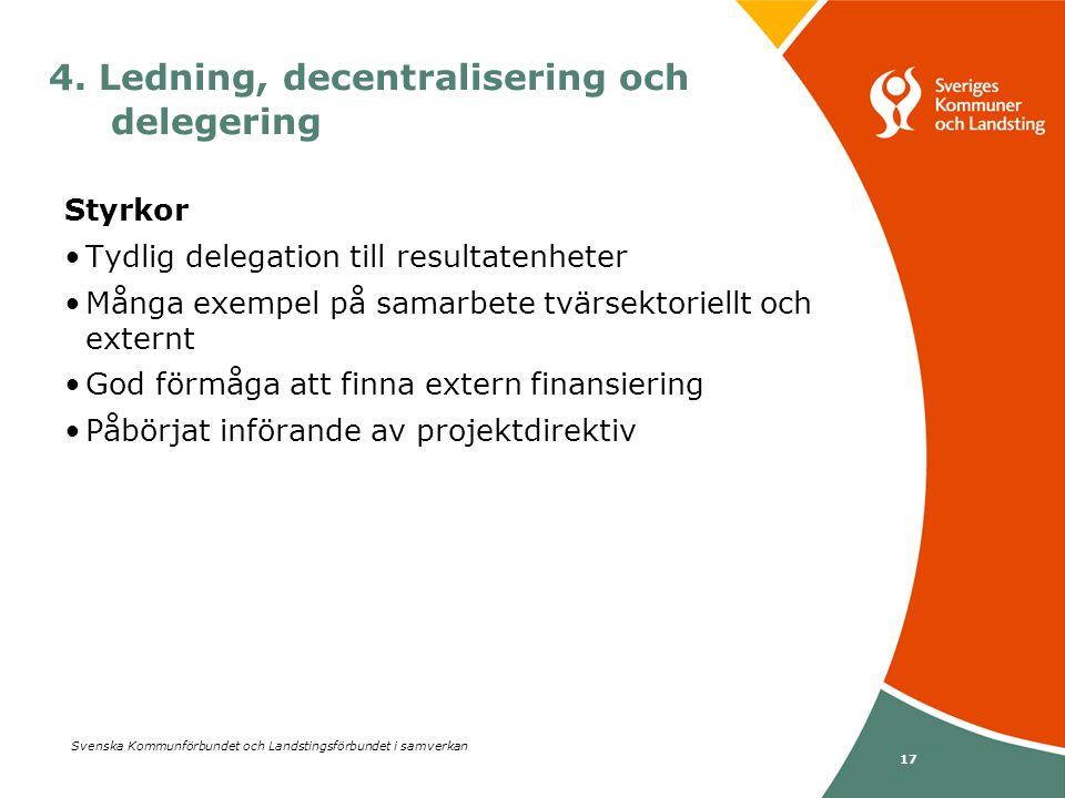 Svenska Kommunförbundet och Landstingsförbundet i samverkan 17 Styrkor •Tydlig delegation till resultatenheter •Många exempel på samarbete tvärsektori