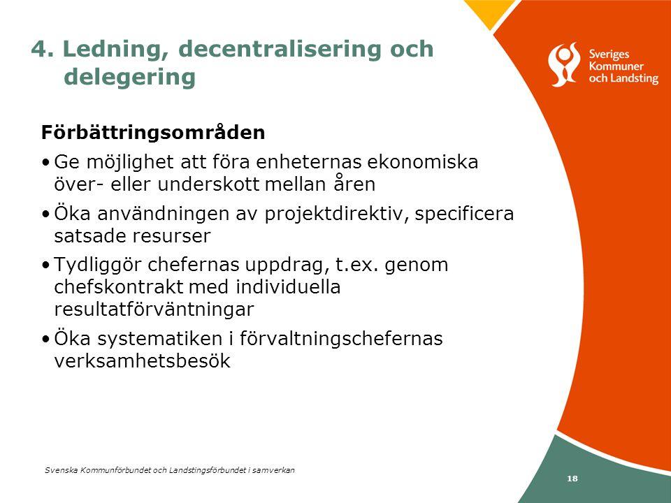 Svenska Kommunförbundet och Landstingsförbundet i samverkan 18 Förbättringsområden •Ge möjlighet att föra enheternas ekonomiska över- eller underskott
