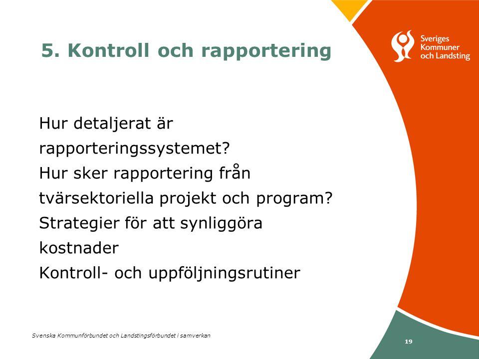 Svenska Kommunförbundet och Landstingsförbundet i samverkan 19 5. Kontroll och rapportering Hur detaljerat är rapporteringssystemet? Hur sker rapporte