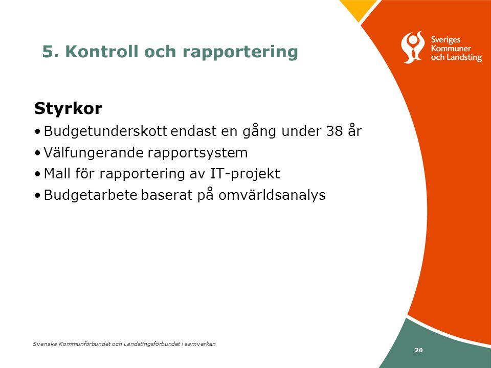 Svenska Kommunförbundet och Landstingsförbundet i samverkan 20 Styrkor •Budgetunderskott endast en gång under 38 år •Välfungerande rapportsystem •Mall