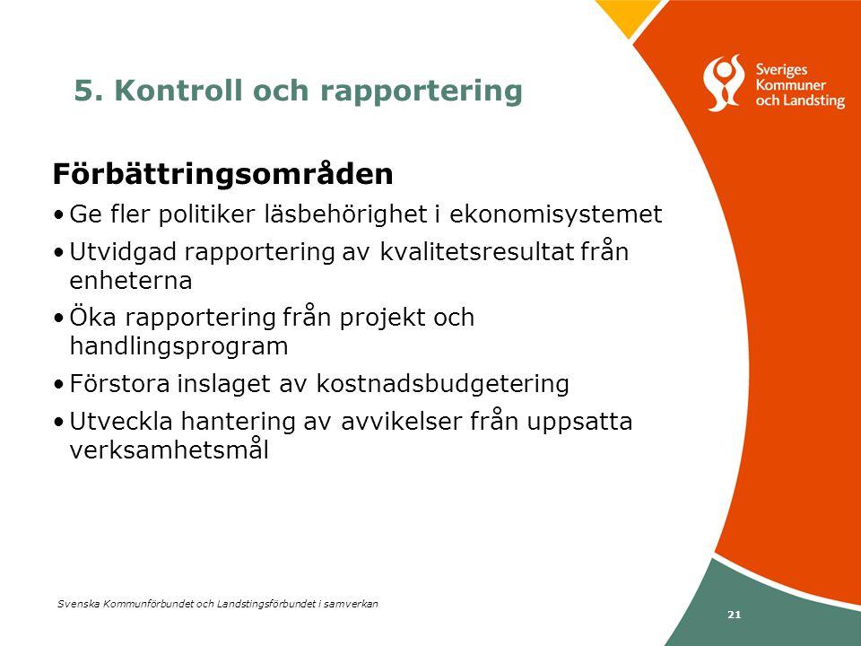 Svenska Kommunförbundet och Landstingsförbundet i samverkan 21 Förbättringsområden •Ge fler politiker läsbehörighet i ekonomisystemet •Utvidgad rappor