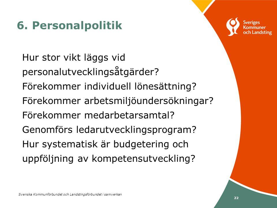 Svenska Kommunförbundet och Landstingsförbundet i samverkan 22 6. Personalpolitik Hur stor vikt läggs vid personalutvecklingsåtgärder? Förekommer indi