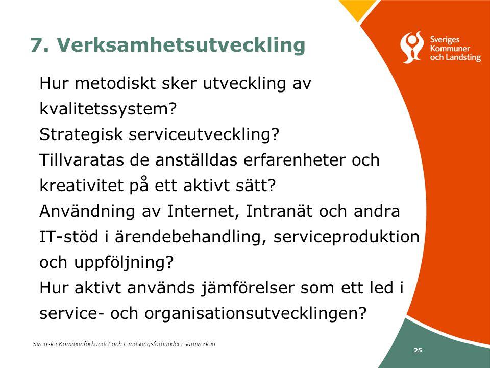 Svenska Kommunförbundet och Landstingsförbundet i samverkan 25 7. Verksamhetsutveckling Hur metodiskt sker utveckling av kvalitetssystem? Strategisk s