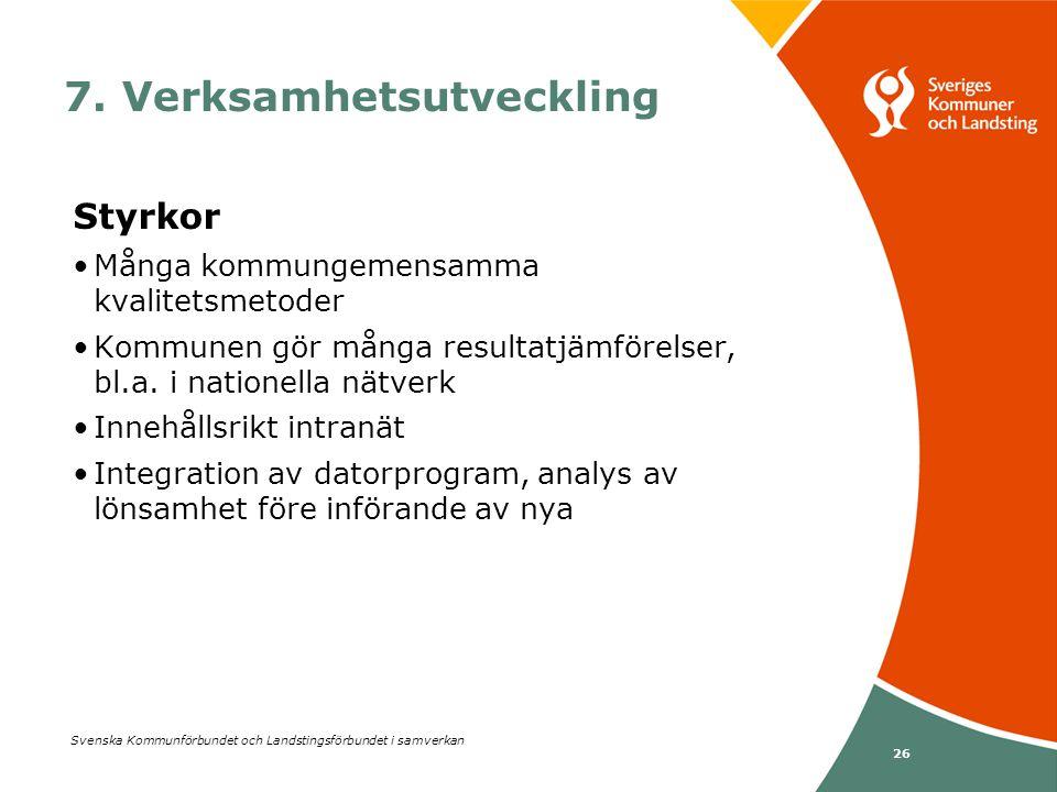 Svenska Kommunförbundet och Landstingsförbundet i samverkan 26 7. Verksamhetsutveckling Styrkor •Många kommungemensamma kvalitetsmetoder •Kommunen gör
