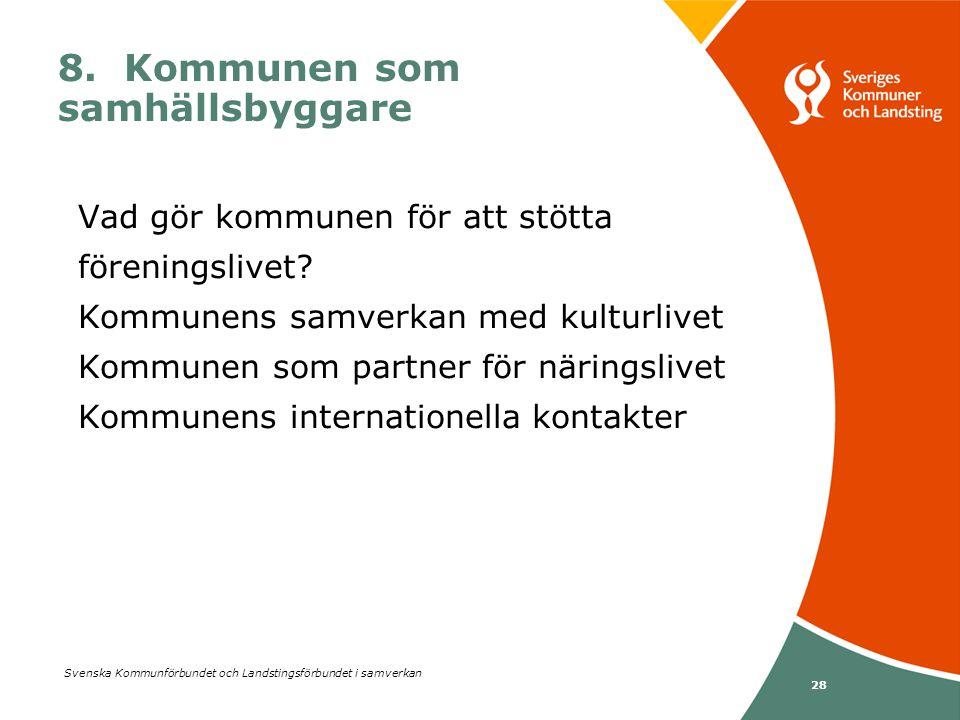 Svenska Kommunförbundet och Landstingsförbundet i samverkan 28 8. Kommunen som samhällsbyggare Vad gör kommunen för att stötta föreningslivet? Kommune