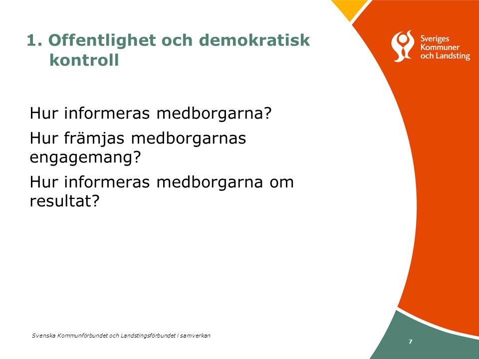 Svenska Kommunförbundet och Landstingsförbundet i samverkan 7 1. Offentlighet och demokratisk kontroll Hur informeras medborgarna? Hur främjas medborg