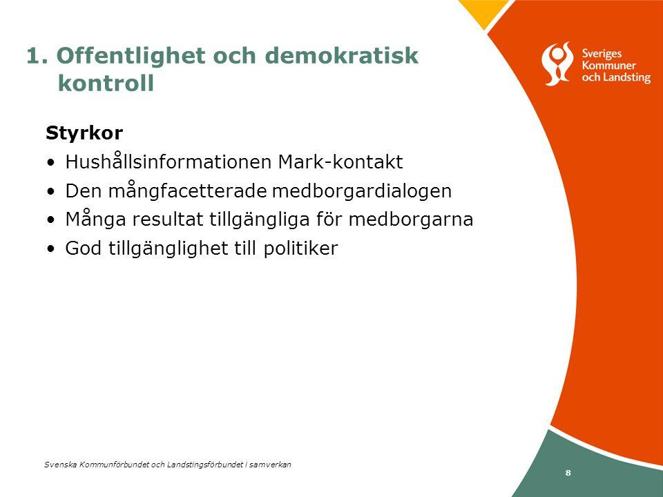 Svenska Kommunförbundet och Landstingsförbundet i samverkan 8 1. Offentlighet och demokratisk kontroll Styrkor •Hushållsinformationen Mark-kontakt •De
