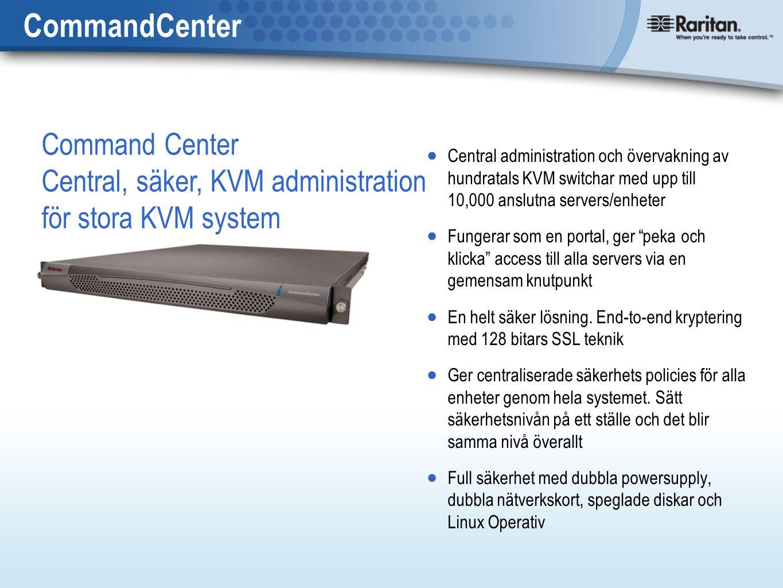  Central administration och övervakning av hundratals KVM switchar med upp till 10,000 anslutna servers/enheter  Fungerar som en portal, ger peka och klicka access till alla servers via en gemensam knutpunkt  En helt säker lösning.