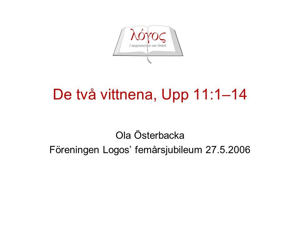 De två vittnena, Upp 11:1–14 Ola Österbacka Föreningen Logos' femårsjubileum 27.5.2006