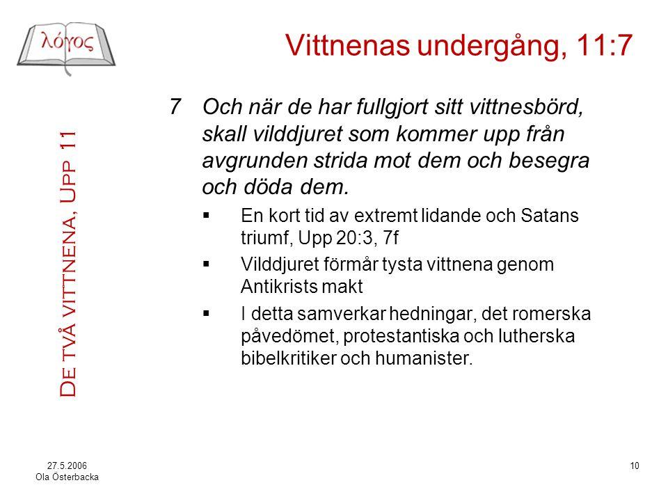 De två vittnena, Upp 11 27.5.2006 Ola Österbacka 10 Vittnenas undergång, 11:7 7Och när de har fullgjort sitt vittnesbörd, skall vilddjuret som kommer