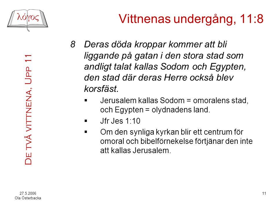 De två vittnena, Upp 11 27.5.2006 Ola Österbacka 11 Vittnenas undergång, 11:8 8Deras döda kroppar kommer att bli liggande på gatan i den stora stad so
