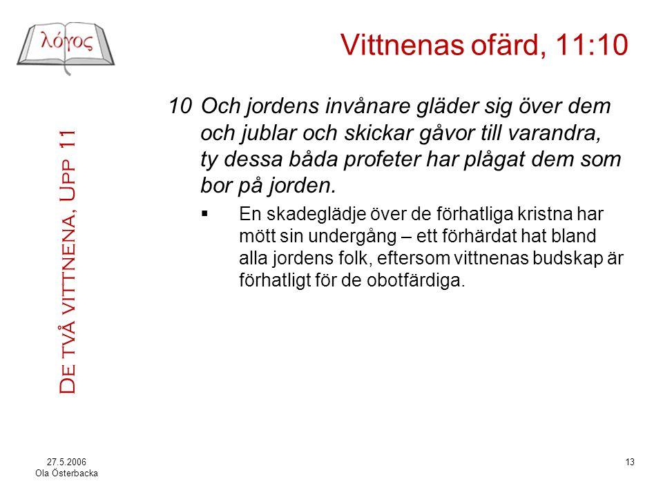 De två vittnena, Upp 11 27.5.2006 Ola Österbacka 13 Vittnenas ofärd, 11:10 10Och jordens invånare gläder sig över dem och jublar och skickar gåvor til