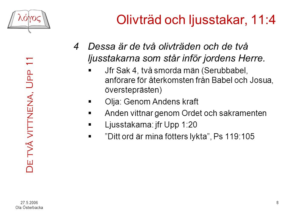 De två vittnena, Upp 11 27.5.2006 Ola Österbacka 8 Olivträd och ljusstakar, 11:4 4Dessa är de två olivträden och de två ljusstakarna som står inför jo