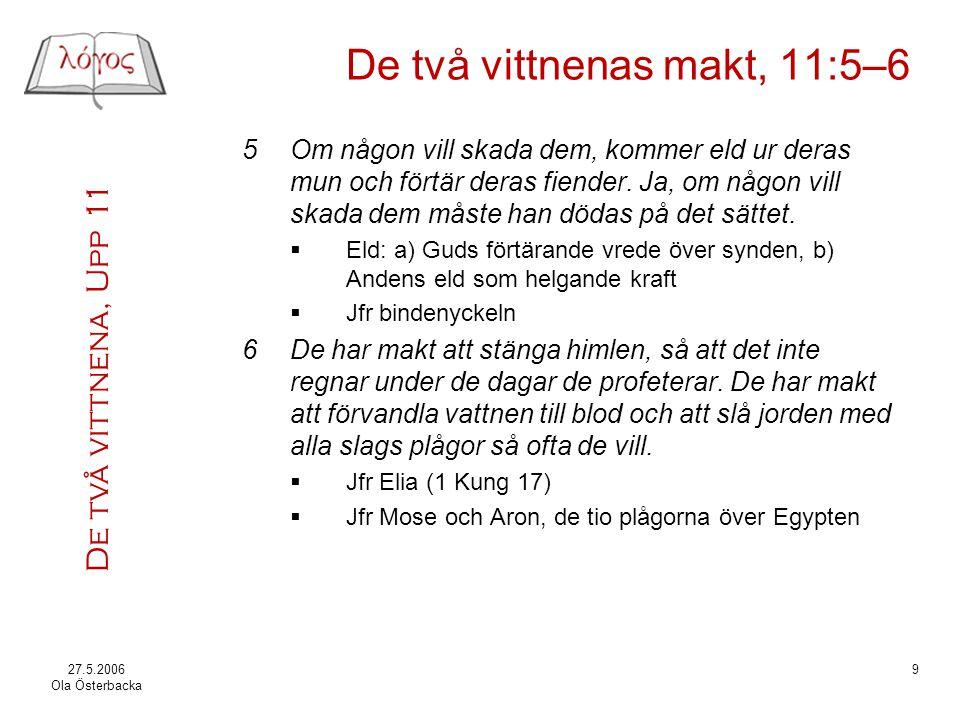 De två vittnena, Upp 11 27.5.2006 Ola Österbacka 10 Vittnenas undergång, 11:7 7Och när de har fullgjort sitt vittnesbörd, skall vilddjuret som kommer upp från avgrunden strida mot dem och besegra och döda dem.