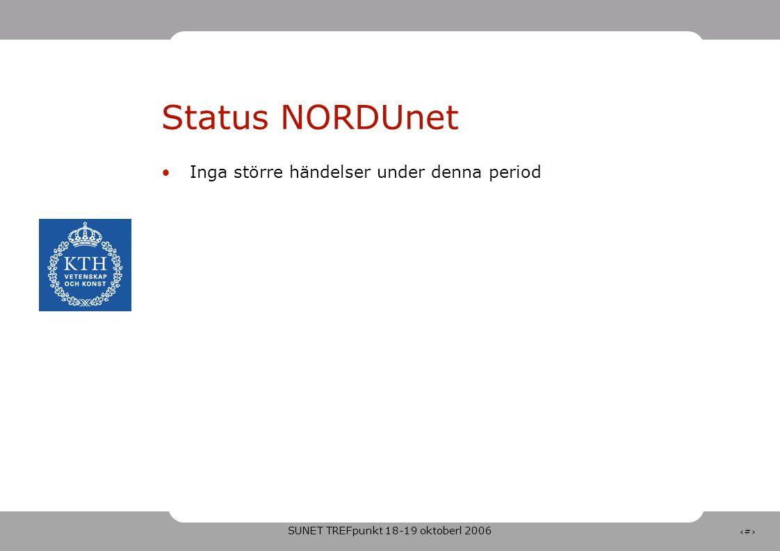 SUNET TREFpunkt 18-19 oktoberl 2006 5 Status NORDUnet •Inga större händelser under denna period