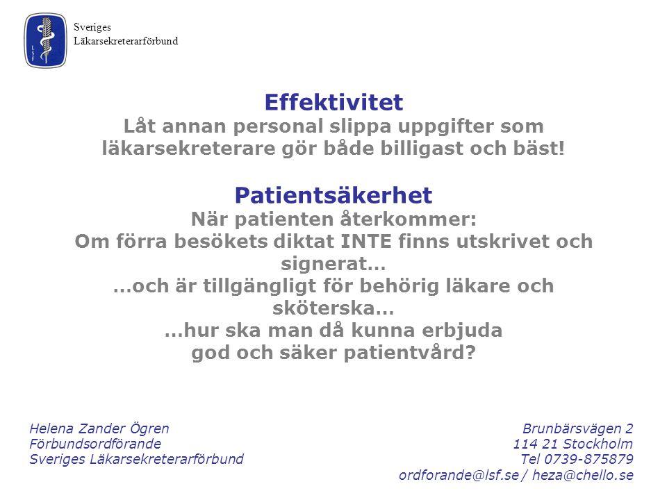 Sveriges Läkarsekreterarförbund Helena Zander ÖgrenBrunbärsvägen 2 Förbundsordförande114 21 Stockholm Sveriges LäkarsekreterarförbundTel 0739-875879 o