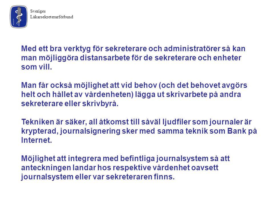 Sveriges Läkarsekreterarförbund Med ett bra verktyg för sekreterare och administratörer så kan man möjliggöra distansarbete för de sekreterare och enh